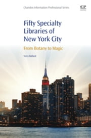 50 Specialty Libraries of New York City - From Botany to Magic ebook by Terry Ballard