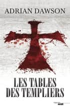 Les Tables des Templiers ebook by Adrian DAWSON, Danièle MAZINGARBE
