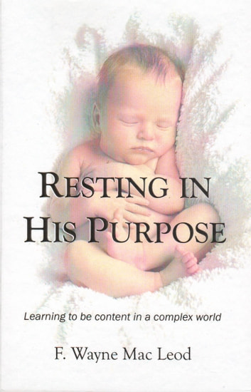 Resting In His Purpose - Learning to Be Content in a Complex World ebook by F. Wayne Mac Leod