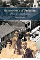 Generations of Freedom - Gender, Movement, and Violence in Natchez, 1779-1865 ebook by