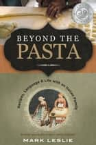 Beyond the Pasta - Language and Life with an Italian Family ebook by Mark Donovan Leslie
