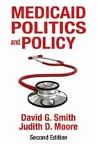 Medicaid Politics and Policy ebook by David G. Smith,Judith D. Moore