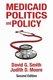 Medicaid Politics and Policy - Second Edition ebook by David G. Smith,Judith D. Moore