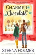 Charmed by Chocolate 電子書籍 Steena Holmes