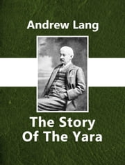 The Story Of The Yara ebook by Andrew Lang