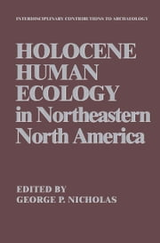Holocene Human Ecology in Northeastern North America ebook by George P. Nicholas