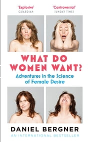 What Do Women Want? - Adventures in the Science of Female Desire ekitaplar by Daniel Bergner