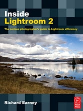 Inside Lightroom 2 - The serious photographer's guide to Lightroom efficiency ebook by Richard Earney