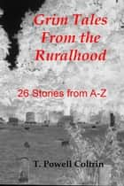 Grim Tales from the Ruralhood ebook by T. Powell Coltrin