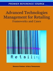 Advanced Technologies Management for Retailing - Frameworks and Cases ebook by Eleonora Pantano,Harry Timmermans