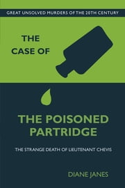 The Case of the Poisoned Partridge - The Strange Death of Lieutenant Chevis ebook by Diane Janes