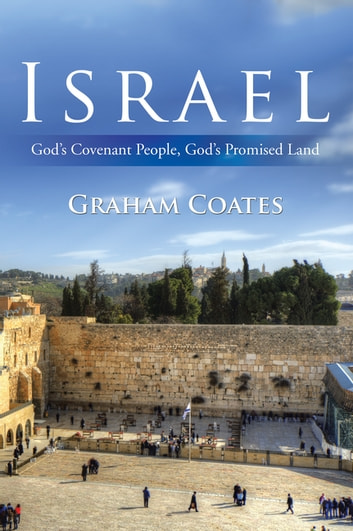 Israel - God'S Covenant People, God'S Promised Land ebook by Graham Coates