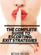 The Complete Guide to Escorting - Exit Strategies ebook by Lydia Dupra