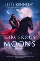 Sorcerous Moons Box Set - Box Set (Books 1-3) ebook by Jeffe Kennedy