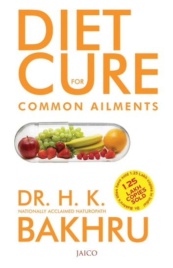 Diet Cure For Common Ailments ebook by Dr. H.K. Bakhru