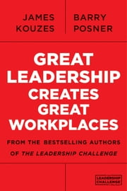 Great Leadership Creates Great Workplaces ebook by James M. Kouzes,Barry Z. Posner