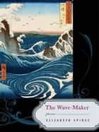 The Wave-Maker: Poems ebook by Elizabeth Spires