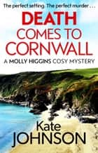 Death Comes to Cornwall - A gripping and escapist cosy mystery ebook by Kate Johnson