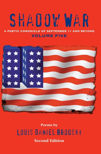 Shadow War - A Poetic Chronicle of September 11 and Beyond, Volume Five ebook by Louis Daniel Brodsky