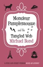 Monsieur Pamplemousse and the Tangled Web ebook by Michael Bond