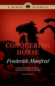 Conquering Horse, Second Edition ebook by Frederick Manfred,Delbert E. Wylder,Charles L. Woodard