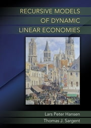 Recursive Models of Dynamic Linear Economies ebook by Lars Peter Hansen,Thomas J. Sargent