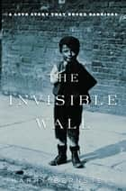 The Invisible Wall ebook by Harry Bernstein