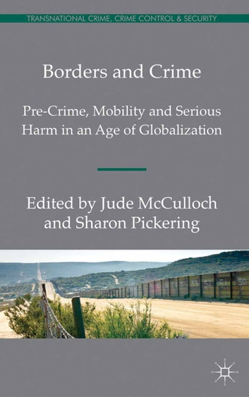 Borders and Crime - Pre-Crime, Mobility and Serious Harm in an Age of Globalization ebook by