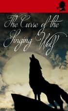 The Curse of the Singing Wolf ebook by Anna Lord