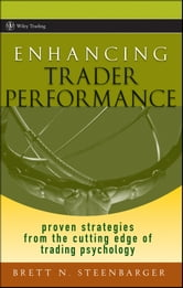 Enhancing Trader Performance - Proven Strategies From the Cutting Edge of Trading Psychology ebook by Brett N. Steenbarger