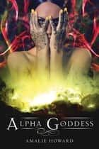 Alpha Goddess ebook by Amalie Howard