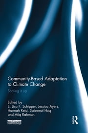 Community-Based Adaptation to Climate Change - Scaling it up ebook by E. Lisa F. Schipper,Jessica Ayers,Hannah Reid,Saleemul Huq,Atiq Rahman