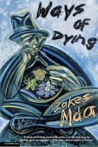 Ways of Dying - A Novel ebook by Zakes Mda