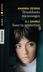 Troublants mensonges - Sous ta protection ebook by Amanda Stevens, B.J. Daniels