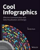 Cool Infographics - Effective Communication with Data Visualization and Design ebook by Randy Krum