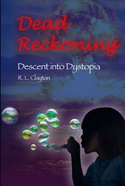 Dead Reckoning - Descent Into Dystopia ebook by R.L. Clayton