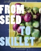 From Seed to Skillet ebook by Susan Heeger,Jimmy Williams,Eric Staudenmaier