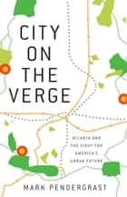 City on the Verge - Atlanta and the Fight for America's Urban Future ebook by Mark Pendergrast