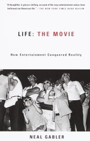 Life: The Movie - How Entertainment Conquered Reality ebook by Neal Gabler