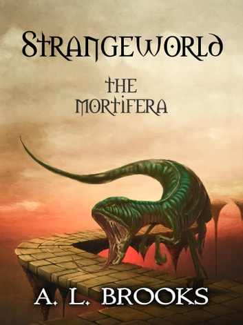 Strangeworld: The Mortifera ebook by A. L. Brooks