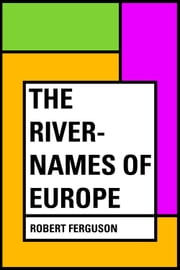 The River-Names of Europe ebook by Robert Ferguson