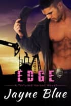 Edge - A Tortured Heroes Novel ebook by Jayne Blue
