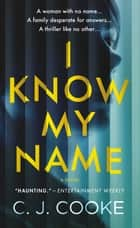 I Know My Name ebook by C. J. Cooke