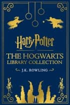 The Hogwarts Library Collection - The Complete Harry Potter Hogwarts Library Books ebook by J.K. Rowling, Olly Moss