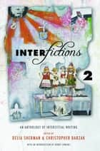 Interfictions 2 - An Anthology of Interstitial Writing ebook by Delia Sherman, Christopher Barzak
