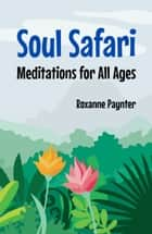Soul Safari ebook by Roxanne Paynter
