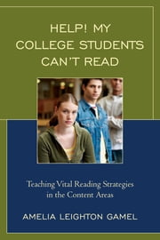 Help! My College Students Can't Read - Teaching Vital Reading Strategies in the Content Areas ebook by Amelia Leighton Gamel