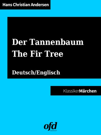 Der Tannenbaum - The Fir Tree - Märchen zum Lesen und Vorlesen - zweisprachig: deutsch/englisch - bilingual: German/English ebook by Hans Christian Andersen