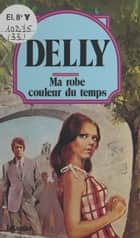 Ma robe couleur du temps ebook by Delly