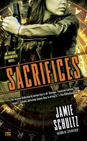 Sacrifices - An Arcane Underworld Novel ebook by Jamie Schultz